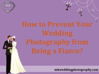 How to Prevent Your Wedding Photography from Being a Fiasco?