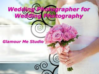 Wedding photographer for Wedding Photography