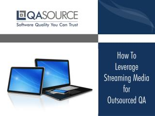 How to Leverage Streaming Media for Outsourced QA