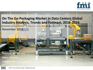 On The Go Packaging Market In Data Centers Globally Expected to Drive Growth through 2026