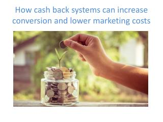 How cash back systems can increase conversion and lower marketing costs