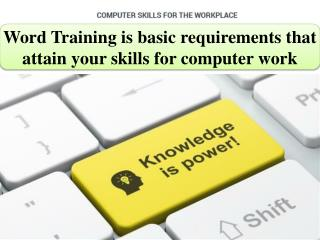 Word Training is basic requirements that attain your skills for computer work