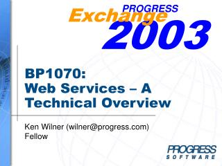 2003 Exchange PROGRESS BP1070: Web Services   A Technical ...