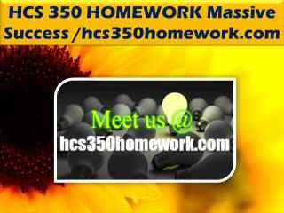 HCS 350 HOMEWORK Massive Success /hcs350homework.com