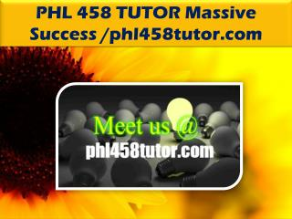 PHL 458 TUTOR Massive Success /phl458tutor.com
