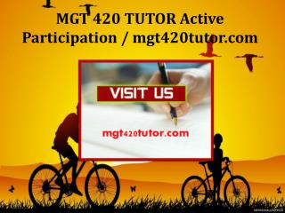 MGT 420 TUTOR Active Participation / mgt420tutor.com