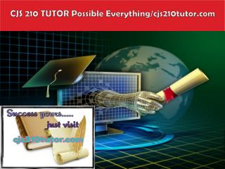 CJS 210 TUTOR Possible Everything/cjs210tutor.com