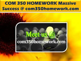 COM 350 HOMEWORK Massive Success @ com350homework.com