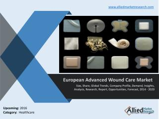 European Advanced Wound Care Market forecast to 2020