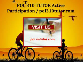 POL 310 TUTOR Active Participation / pol310tutor.com