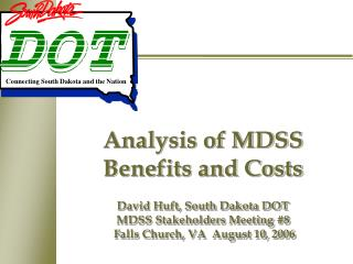 Analysis of MDSS Benefits and Costs  David Huft, South Dakota DOT MDSS Stakeholders Meeting 8  Falls Church, VA  August