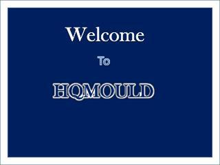 HQMOULD : Famous Professional Plastic Mould Manufacturer