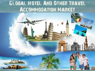 Global Hotel And Other Travel Accommodation Market