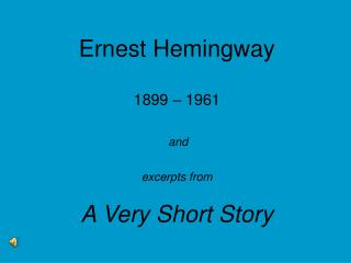 Ernest Hemingway  1899   1961   and  excerpts from   A Very Short Story