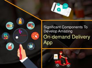Significant Components To Develop Amazing On-demand Delivery App