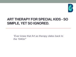 Art therapy for special kids - so simple, yet so ignored.