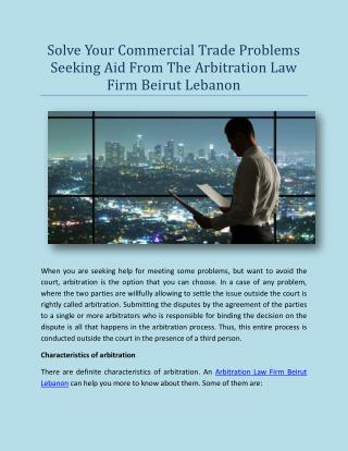 Solve Your Commercial Trade Problems Seeking Aid From The Arbitration Law Firm Beirut Lebanon