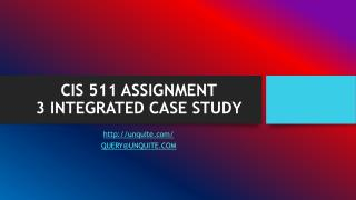 CIS 511ASSIGNMENT 3INTEGRATED CASE STUDY