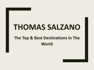 The Top and Best Destinations in The World Covered by Thomas Salzano