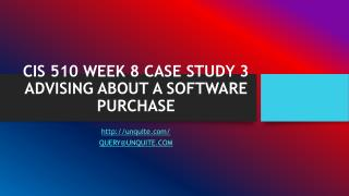 CIS 510 WEEK 8 CASE STUDY 3 ADVISING ABOUT A SOFTWARE PURCHASE