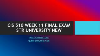 CIS 510 WEEK 11 FINAL EXAM STR UNIVERSITY NEW