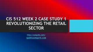 CIS 512 WEEK 2 CASE STUDY 1 REVOLUTIONIZING THE RETAIL SECTOR