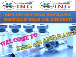 King Air and Train Ambulance Services in Delhi and Guwahati