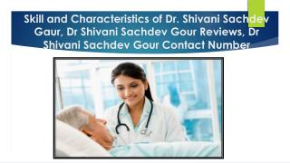 Skill and Characteristics of Dr. Shivani Sachdev Gaur, Dr Shivani Sachdev Gour Reviews