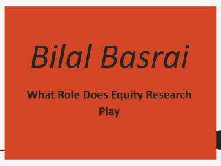 Bilal Basrai - What Role Does Equity Research Play