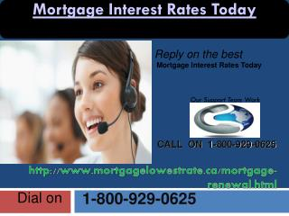 An authentic reply on the best Mortgage Interest Rates Today 1-800-929-0625