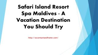 Safari Island Resort Spa Maldives - A Vacation Destination You Should Try