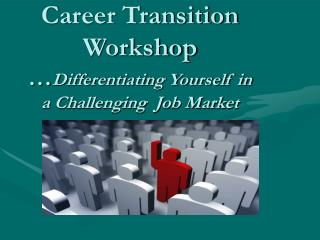 Career Transition Workshop  Differentiating Yourself in a Challenging  Job Market