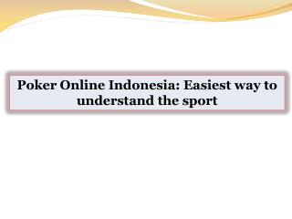 Poker Online Indonesia: Easiest way to understand the sport