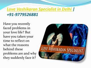 Love Vashikaran Specialist in Delhi |  91-9779526881