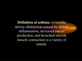 Definition of asthma: reversible airway obstruction caused by airway inflammation, increased mucus production, and bronc