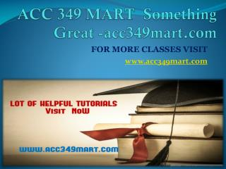 ACC 349 MART  Something Great -acc349mart.com