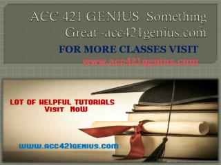 ACC 421 GENIUS  Something Great -acc421genius.com