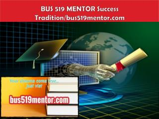 BUS 519 MENTOR Success Tradition/bus519mentor.com