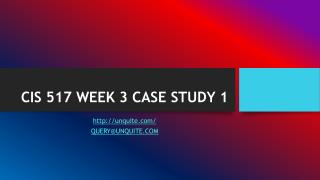 CIS 517 WEEK 3 CASE STUDY 1