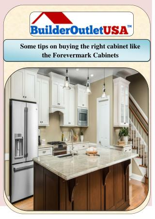 Some tips on buying the right cabinet like the Forevermark Cabinets