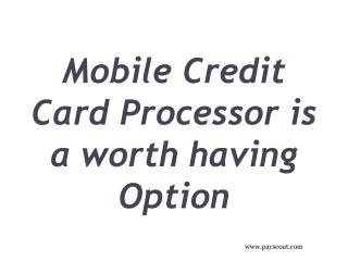 Mobile Credit Card Processor is a worth having Option