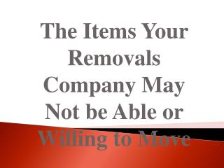 The Items Your Removals Company May Not be Able or Willing to Move