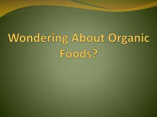 Wondering About Organic Foods?