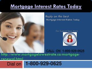 Mortgage Interest Rates Today @1-800-929-0625 An authentic Solution