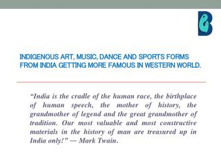 INDIGENOUS ART, MUSIC, DANCE AND SPORTS FORMS FROM INDIA GETTING MORE FAMOUS IN WESTERN WORLD.