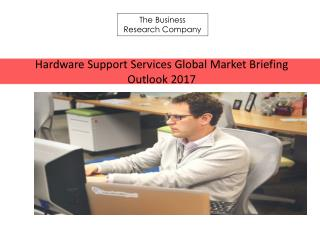 Hardware Support Services Global Market Briefing Outlook 2017