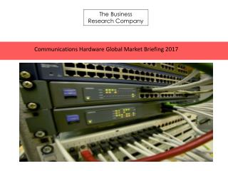 Communications Hardware Global Market Briefing 2017