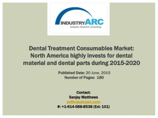 Dental Treatment Consumables Market: high investment by dental companies for dental consumables during 2015-2020