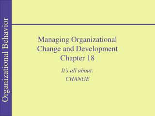 Managing Organizational  Change and Development  Chapter 18