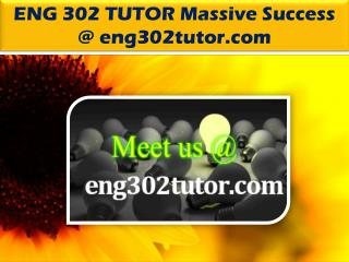 ENG 302 TUTOR Massive Success @ eng302tutor.com